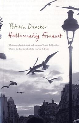 Hallucinating Foucault Patricia Duncker 9780747585152