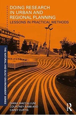 Doing Research in Urban and Regional Planning Courtney Babb, Diana MacCallum, Carey Curtis, Carey (Curtin University Curtis 9780415735575