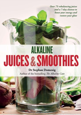 Alkaline Juices and Smoothies Martyna Angell, Dr. Stephan Domenig 9781906761905