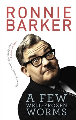 A Few Well-Frozen Worms Ronnie Barker 9780091951429