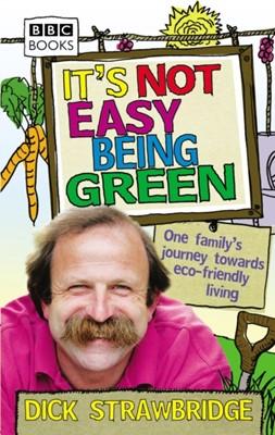 It's Not Easy Being Green Dick Strawbridge 9780563539254