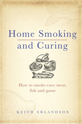 Home Smoking and Curing Keith Erlandson 9780091927608
