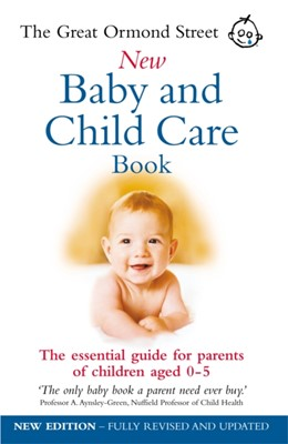 The Great Ormond Street New Baby & Child Care Book Tessa Hilton, Maire Messenger 9780091889692
