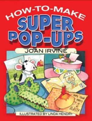 How to Make Super Pop-Ups Joan Irvine 9780486465890