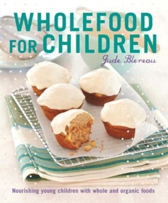 Wholefood for Children Jude Blereau 9781911632092