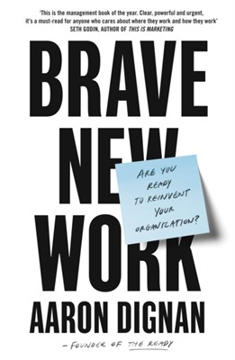 Brave New Work Aaron Dignan 9780241361801