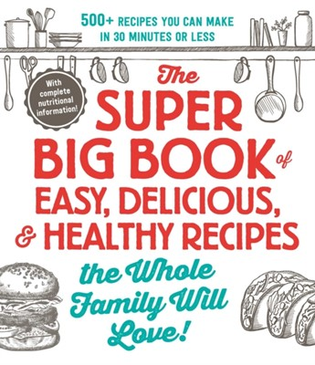 The Super Big Book of Easy, Delicious, & Healthy Recipes the Whole Family Will Love! Adams Media 9781721400157