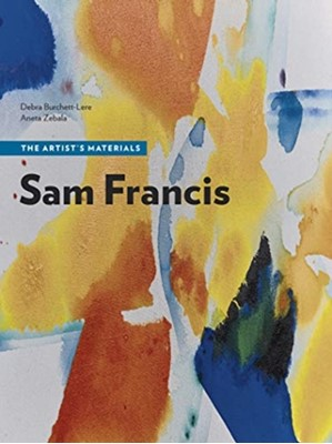 Sam Francis - The Artist's Materials Debra Burchett-Lere, Aneta Zebala 9781606065839