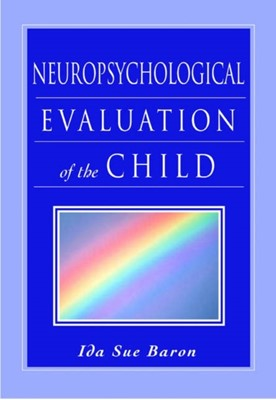 Neuropsychological Evaluation of the Child Ida Sue (Clinical Professor of Paediatrics Baron 9780195147575