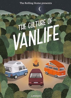 The Rolling Home presents The Culture of Vanlife Rolling Magazine 9789401449779