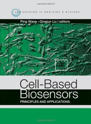 Cell-Based Biosensors: Principles and Applications Ping Wang, Qingjun Liu 9781596934399