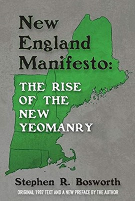 New England Manifesto: The Rise of the New Yeomanry Stephen Bosworth 9781543937596