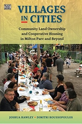 Villages in Cities - Community Land Ownership and Cooperative Housing in Milton Parc and Beyond Joshua Hawley, Dimitri Roussopoulos 9781551646879