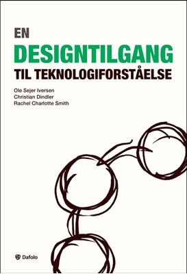 En designtilgang til teknologiforståelse Ole Sejer Iversen, Christian Dindler, Rachel Charlotte Smith 9788771605167