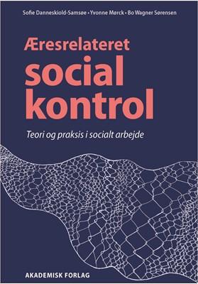 Æresrelateret social kontrol Yvonne Mørck, Bo Wagner Sørensen, Sofie Danneskiold-Samsøe 9788750053484