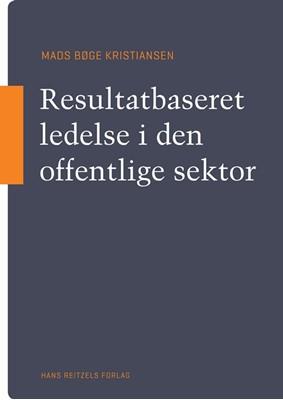 Resultatbaseret ledelse i den offentlige sektor Mads Bøge Kristiansen 9788741271743