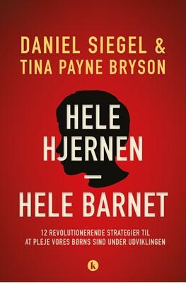 Hele hjernen – hele barnet Bryson, Siegel, Daniel J. Siegel, Tina Payne Bryson 9788772041056