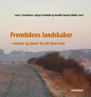 Fremtidens landskaber Jørgen Primdahl, Lone S. Kristensen, Kamilla Hansen Møller (red) 9788792420480