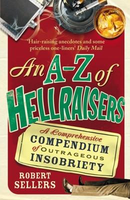 An A-Z of Hellraisers Robert Sellers 9781848092464