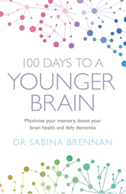 100 Days to a Younger Brain Dr Sabina Brennan 9781409184966