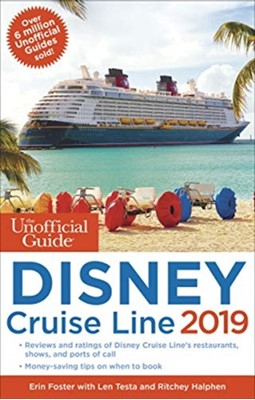 The Unofficial Guide to the Disney Cruise Line 2019 Erin Foster, Ritchey Halphen, Len Testa 9781628090918