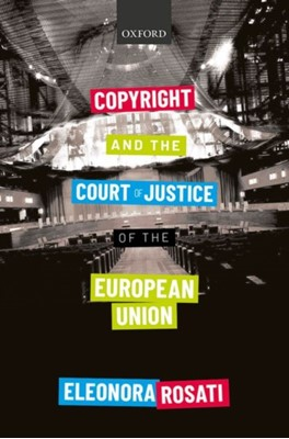 Copyright and the Court of Justice of the European Union Eleonora (Associate Professor in Intellectual Property Law Rosati 9780198837176