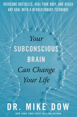 Your Subconscious Brain Can Change Your Life Dr. Mike Dow, Dr Mike Dow 9781401955854