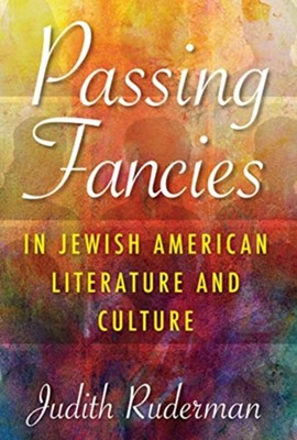 Passing Fancies in Jewish American Literature and Culture Judith Ruderman 9780253036957