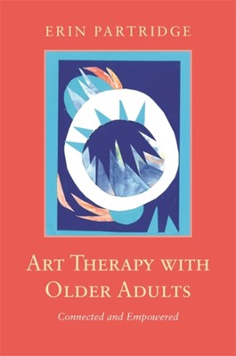 Art Therapy with Older Adults Erin Partridge 9781785928246