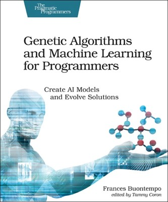 Genetic Algorithms and Machine Learning for Programmers Frances Buontempo 9781680506204