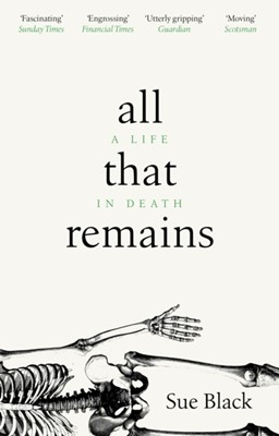 All That Remains Professor Sue Black 9781784162818