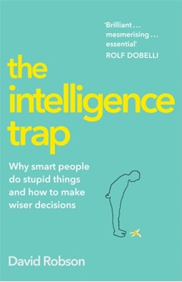 The Intelligence Trap David Robson 9781473669833