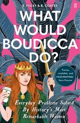 What Would Boudicca Do? Beth Coates, Elizabeth Foley 9780571340491