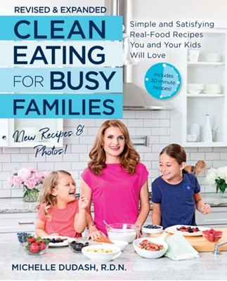 Clean Eating for Busy Families, revised and expanded Michelle Dudash 9781592338610