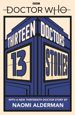 Doctor Who: Thirteen Doctors 13 Stories Naomi Alderman, Patrick Ness, Neil Gaiman, Richelle Mead, Alex Scarrow, Holly Black, Philip Reeve, Derek Landy, Charlie Higson, Malorie Blackman 9780241356173