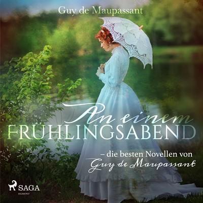 An einem Frühlingsabend - die besten Novellen von Guy de Maupassant Guy De Maupassant 9788726137071