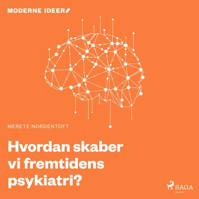 Moderne Idéer: Hvordan skaber vi fremtidens psykiatri? Merete Nordentoft 9788726134896
