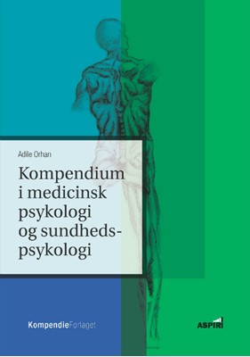 Kompendium i medicinsk psykologi og sundhedspsykologi Adile Orhan 9788771730708