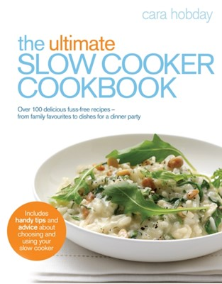 The Ultimate Slow Cooker Cookbook Cara Hobday 9780091930790