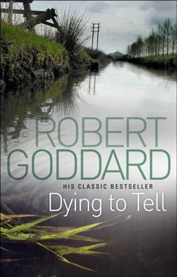 Dying To Tell Robert Goddard 9780552164986