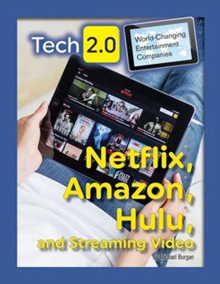 Tech 2.0 World-Changing Entertainment Companies: Netflix, Amazon, Hulu, and Streaming Video Michael Burgan 9781422240564