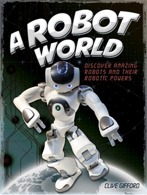 A Robot World Clive Gifford 9781445156194