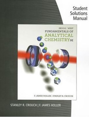 Student Solutions Manual for Skoog/West/Holler/Crouch's Fundamentals of  Analytical Chemistry, 9th Donald M West, Douglas A Skoog, Stanley R (Michigan State University) Crouch, F James Holler, Stanley Crouch, Douglas Skoog, F. James Holler 9780495558347