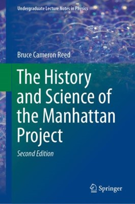 The History and Science of the Manhattan Project Bruce Cameron Reed 9783662581742