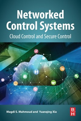 Networked Control Systems Magdi S. (Distinguished University Professor Mahmoud, Yuanqing (Professor Xia, Magdi S. (Distinguished University Professor; Coordinator of Distributed Control Research Group Mahmoud 9780128161197