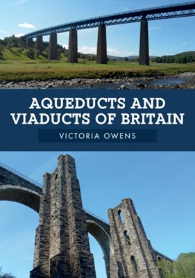 Aqueducts and Viaducts of Britain Victoria Owens 9781445683805