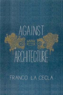 Against Architecture Franco La Cecla 9781604864069
