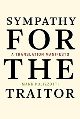 Sympathy for the Traitor Mark (Publisher and Editor-in-Chief Polizzotti 9780262537025