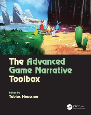 The Advanced Game Narrative Toolbox Tobias Heussner, Tobias (Principle Translations and Interpreting Heussner 9781138499638