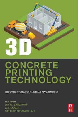 3D Concrete Printing Technology Behzad (Swinburne University of Technology Nematollahi, Ali (Swinburne University of Technology Nazari, Jay G. (Swinburne University of Technology Sanjayan 9780128154816